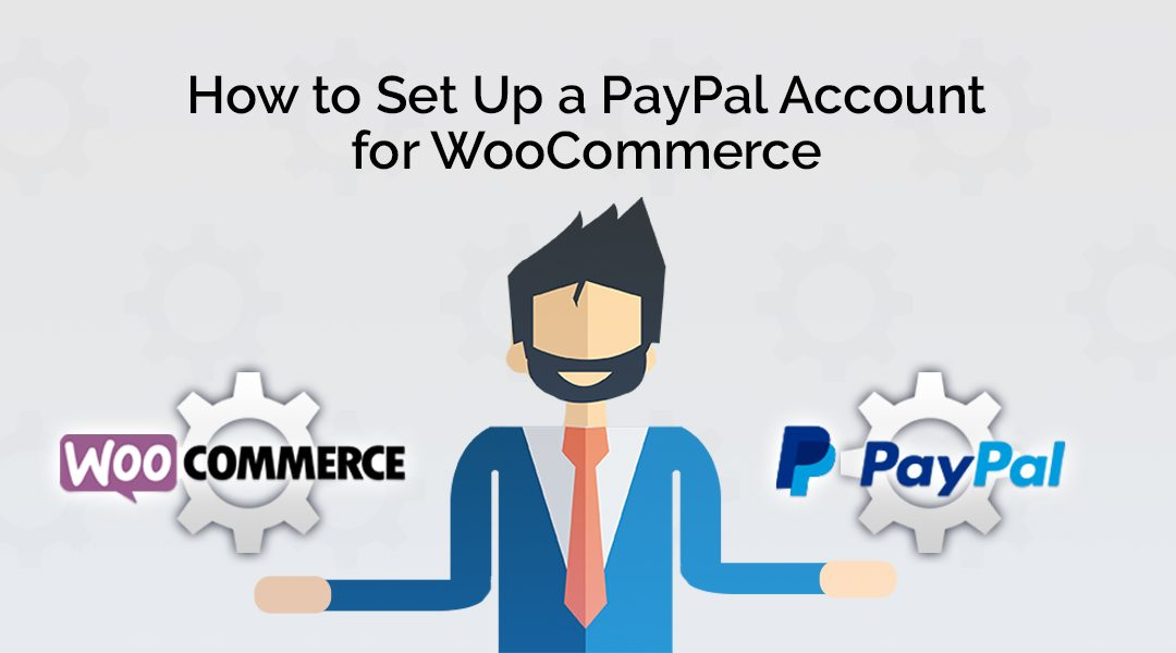 How to Set Up a PayPal Account for WooCommerce