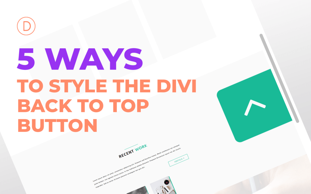 5 Ways to Style the Divi Back to Top Button