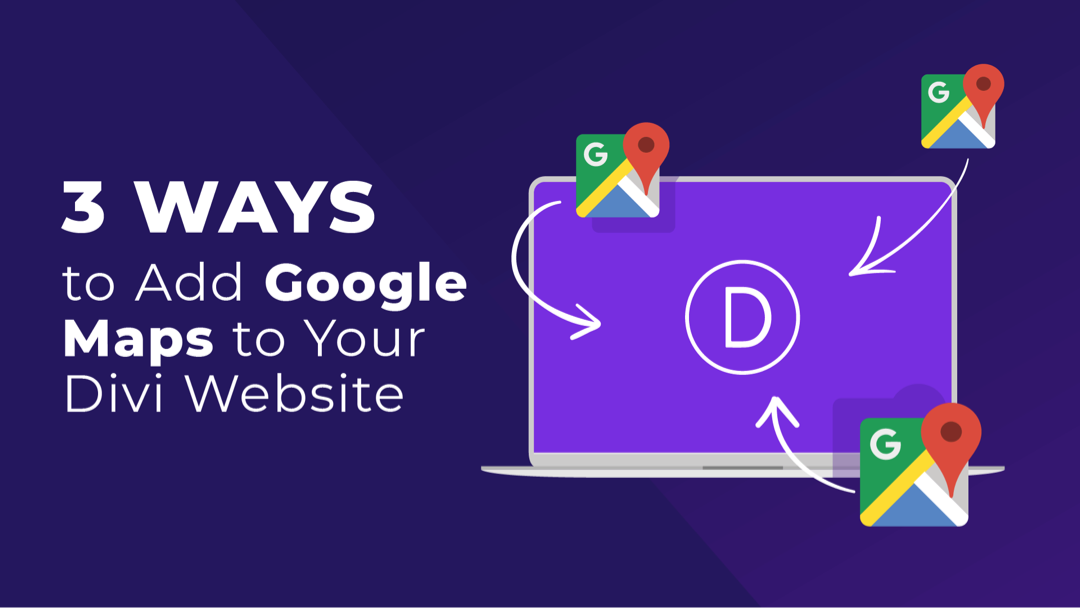3 Ways to Add Google Maps to Your Divi Website